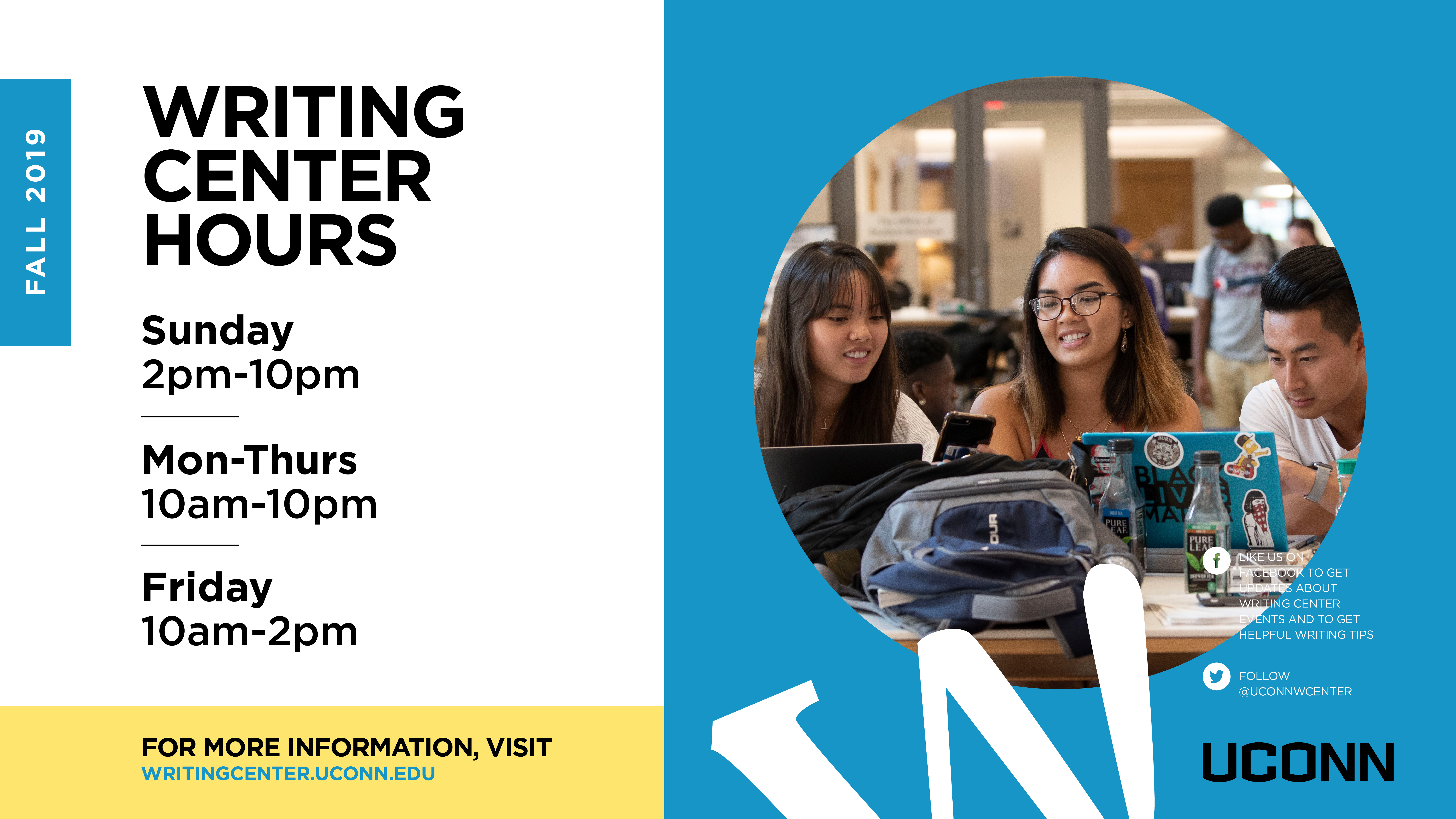 Fall 2019 Writing Center Hours. Sunday 2pm-10pm. Mon-Thurs 10am-10pm. Friday 10am-2pm. For more information visit writingcenter.uconn.edu