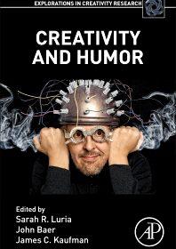 Book Cover: Creativity and humor Sarah R. Luria editor.; John Baer 1948- editor.; James C. Kaufman editor. 2019 London, United Kingdom ; San Diego, California : Academic Press, imprint of Elsevier