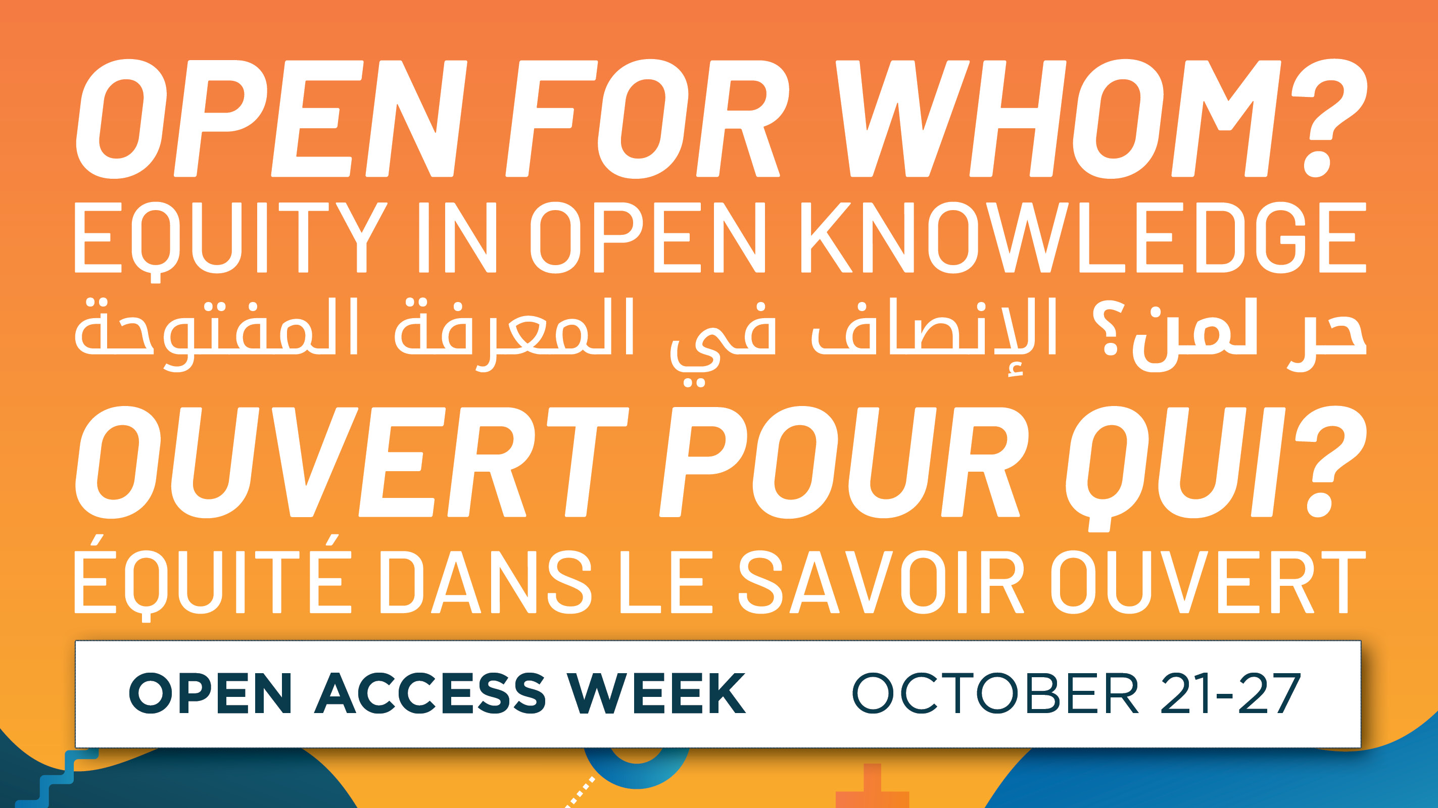 Open Access Week 2019. Open for Whom? Equity in Open Knowledge. October 21-27