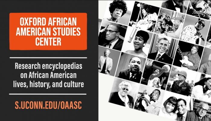 Oxford African American Studies Center. Research encyclopedias on African American lives, history, and culture. s.uconn.edu/oaasc