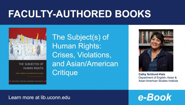 Faculty-Authored e-Books The Subject(s) of Human Rights: Crises, Violations, and Asian/American Critique Cathy Schlund-Vials Department of English; Asian & Asian American Studies Institute Learn more at lib.uconn.edu