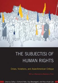 The Subject(s) of Human Rights: Crises, Violations, and Asian/American Critique