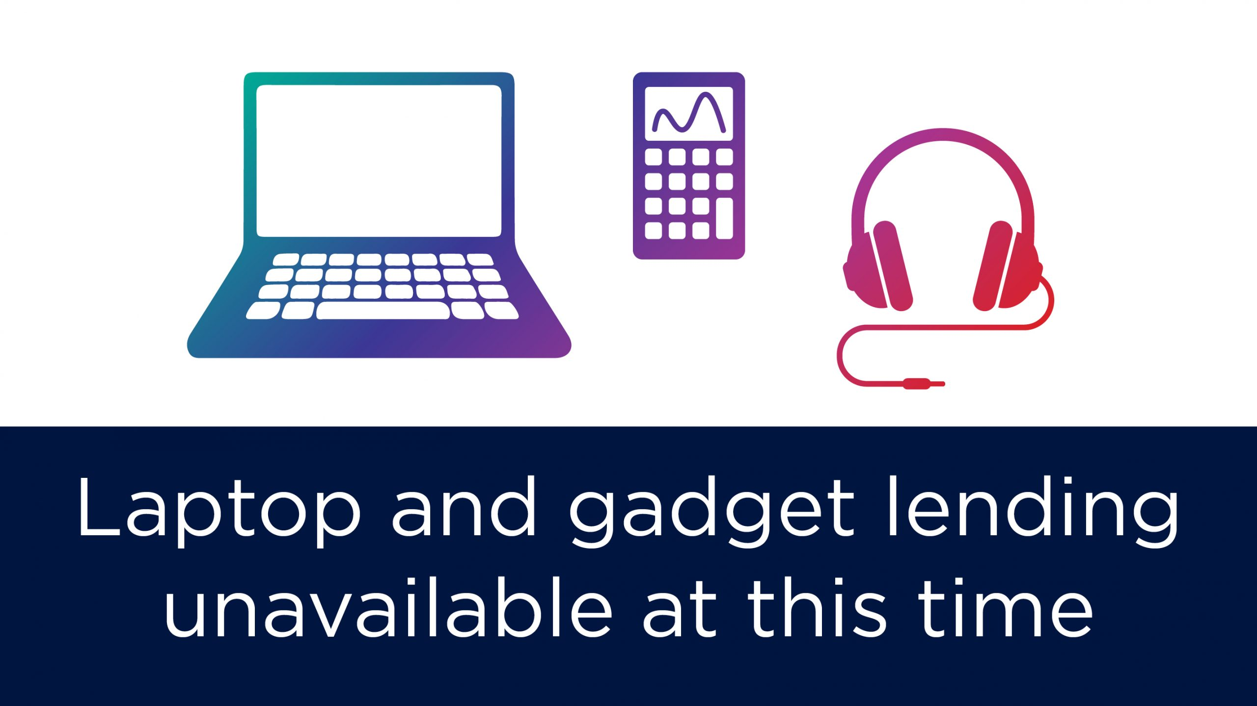 Laptop and gadget lending unavailable at this time with illustrations of items