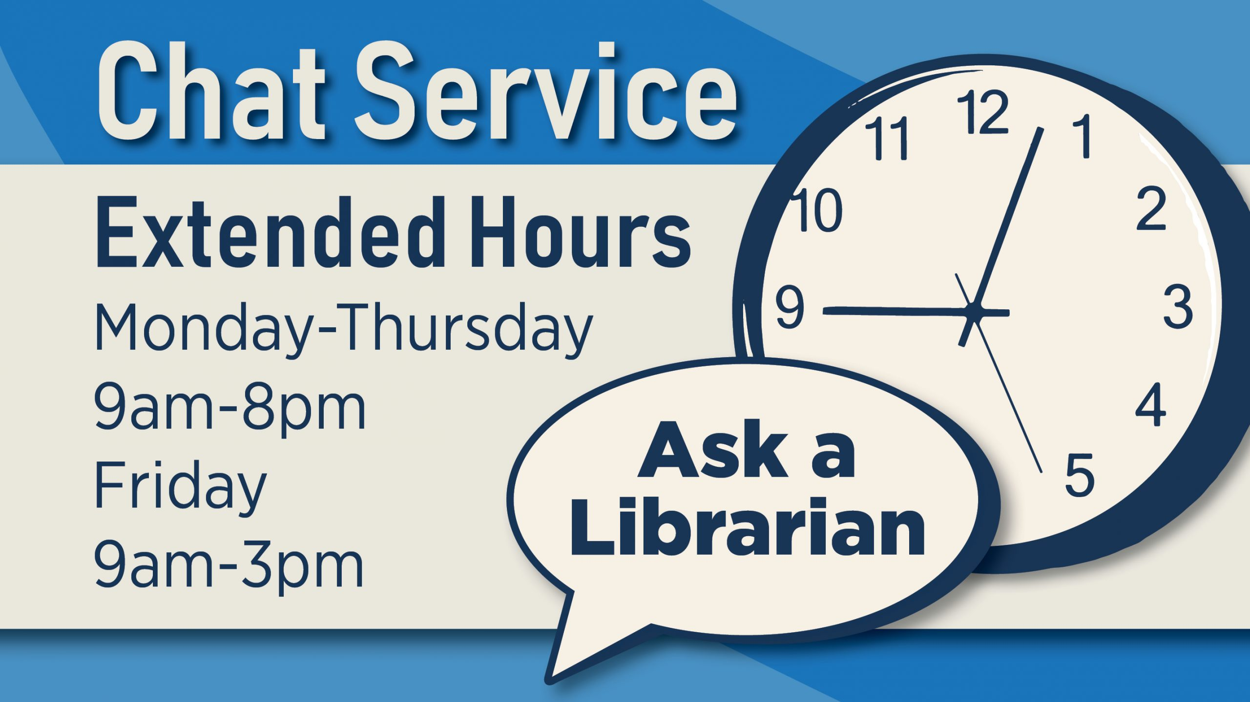 Chat Service, Extended Hours, Monday-Thursday 9am-8pm Friday 9am-3pm, Ask a Librarian