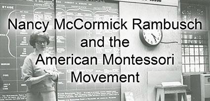 Nancy McCormick Rambusch and the American Montessori Movement