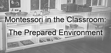 Montessori in the Classroom: The Prepared Environment