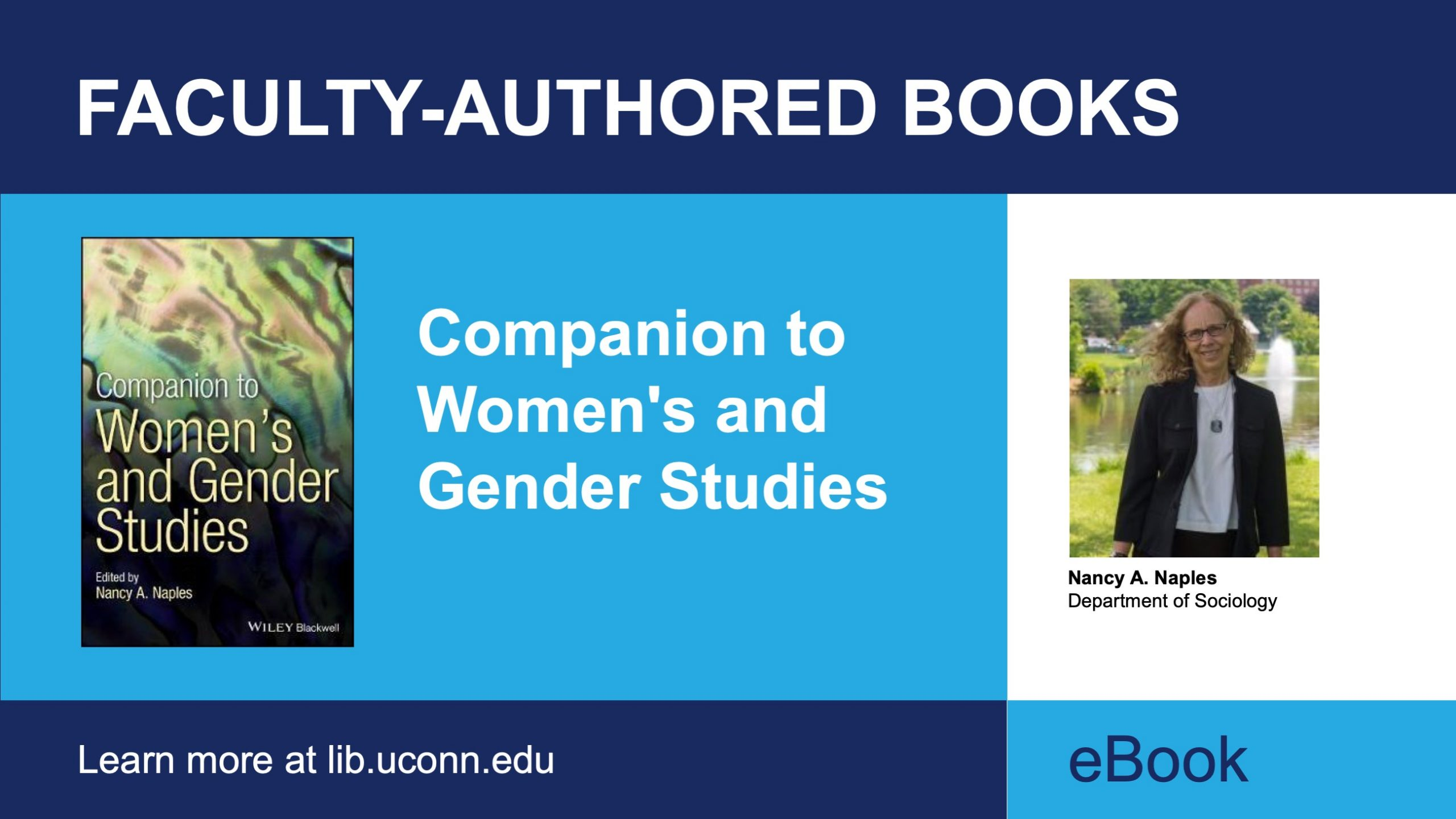 Faculty-Authored Books. Companion to Women's and Gender Studies. Nancy A. Naples, Department of Sociology. eBook. Learn more at lib.uconn.edu