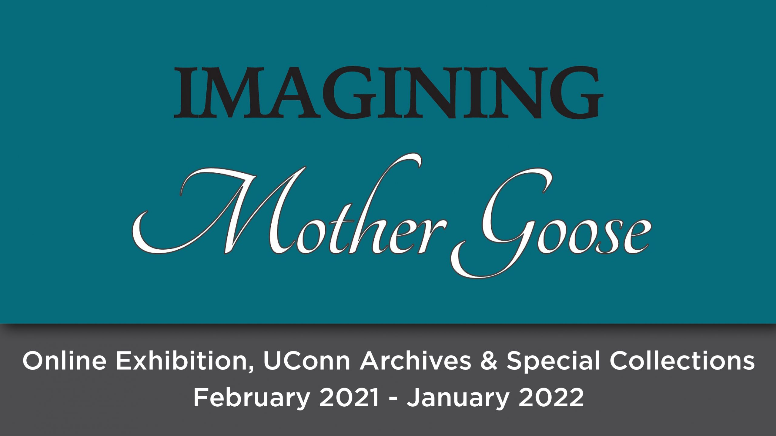 Imaging mother goose, Online Exhibition, UConn Archives & Special Collections February 2021 - January 2022