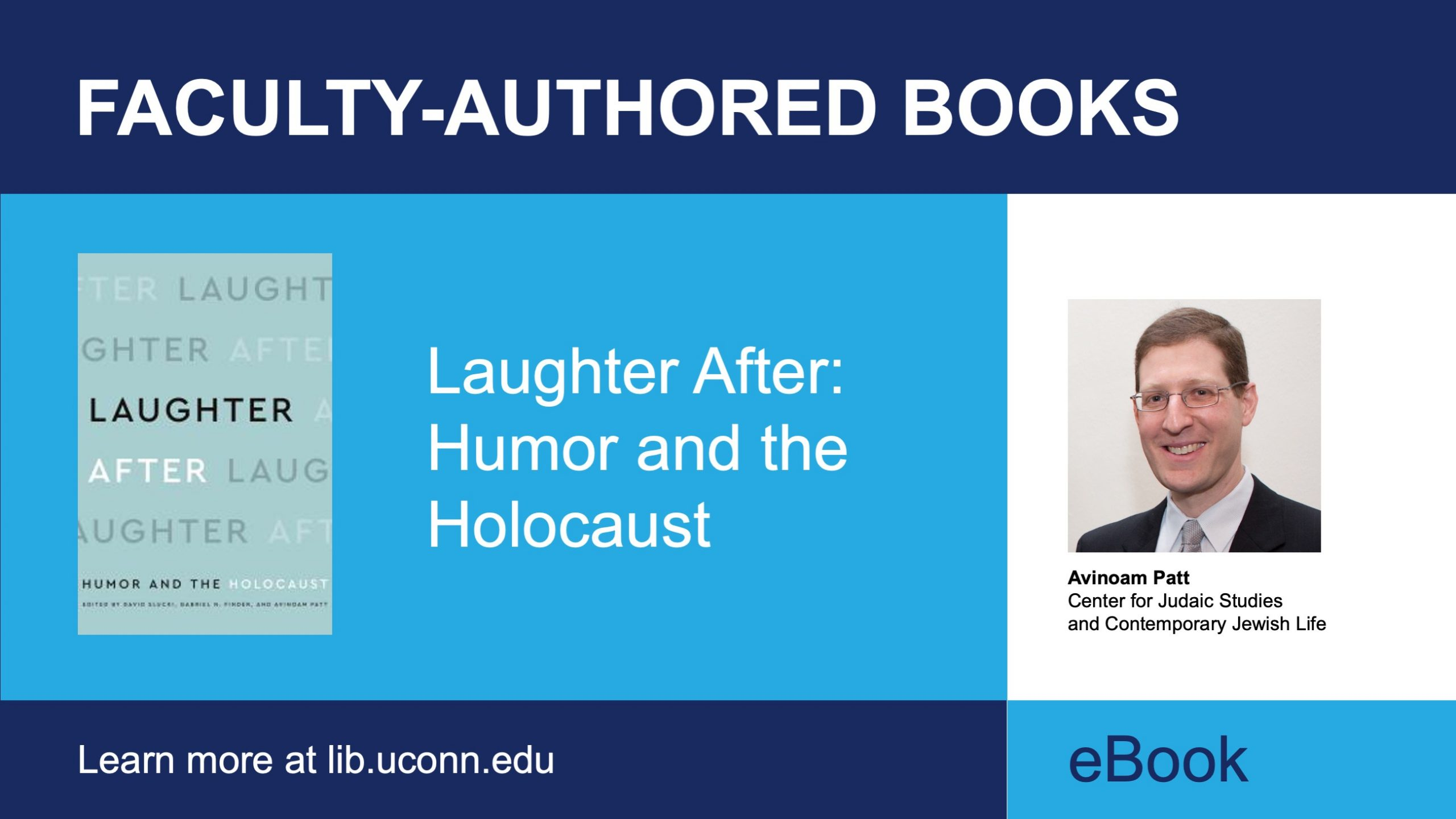 Faculty-Authored Books. Learn more at lib.uconn.edu. eBook. Title: Laughter After: Humor and the Holocaust Author: Avinoam Patt Department: Center for Judaic Studies and Contemporary Jewish Life