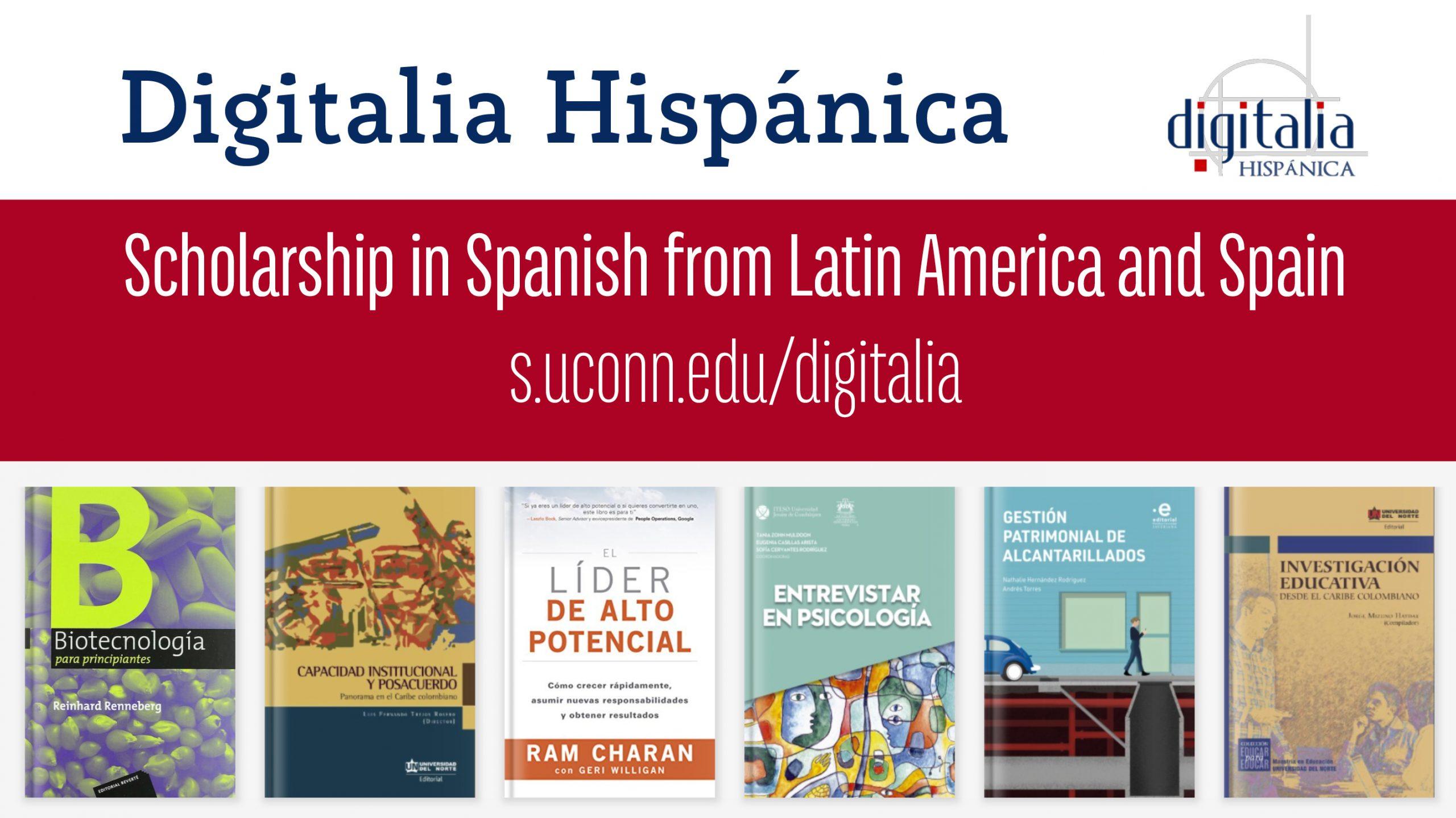 Digitalia Hispánica, Scholarship in Spanish from Latin America and Spain s.uconn.edu/digitalia