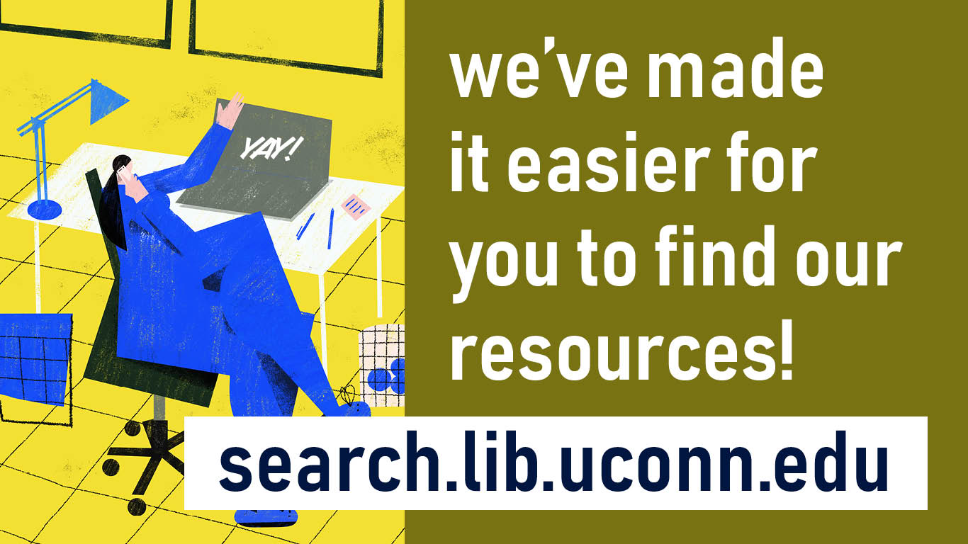 We've made it easier for your to find our resources! search.lib.uconn.edu