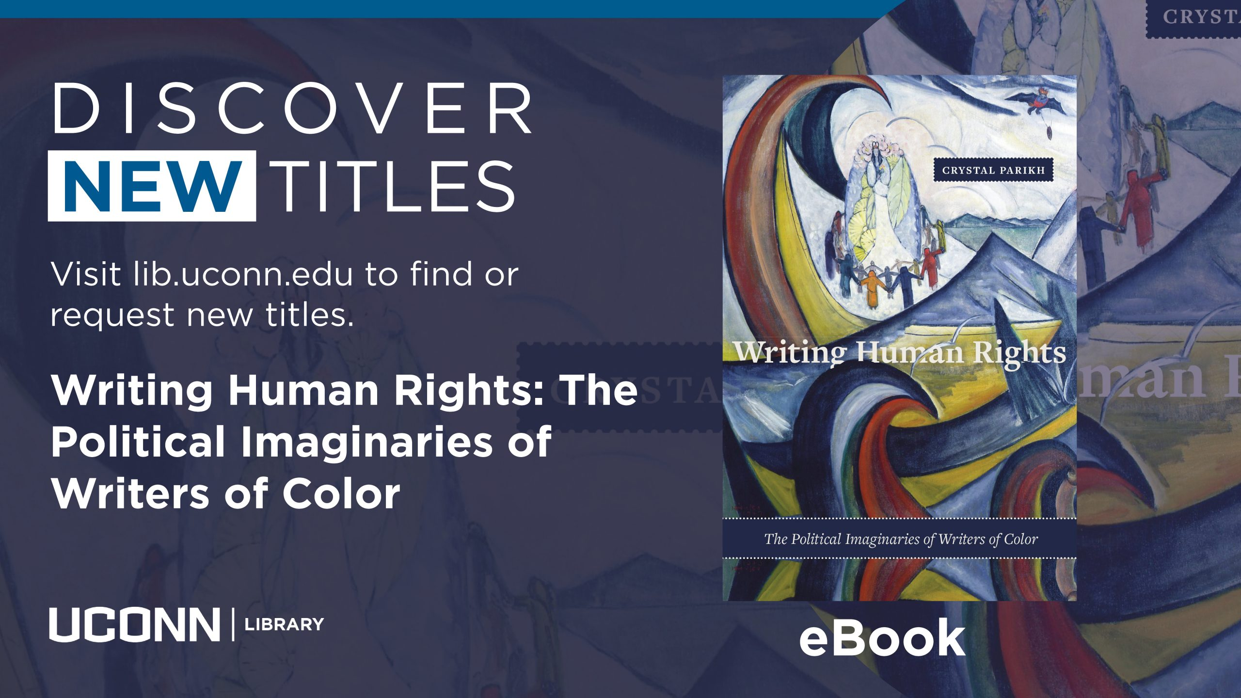 Discover New Titles, Writing Human Rights: The Political Imaginaries of Writers of Color, eBook, Visit lib.uconn.edu to find or request new titles