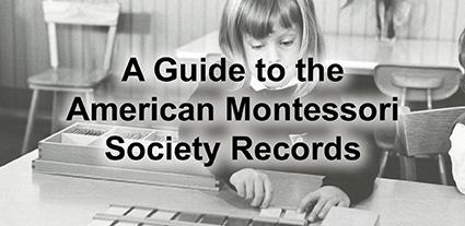 A Guide to the American Montessori Society Records