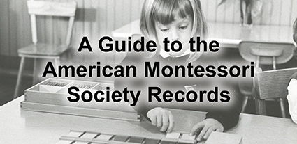 A Guide to the American Montessori Society Records